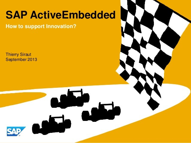 SAP ActiveEmbedded Thierry Siraut September 2013 How to support Innovation?