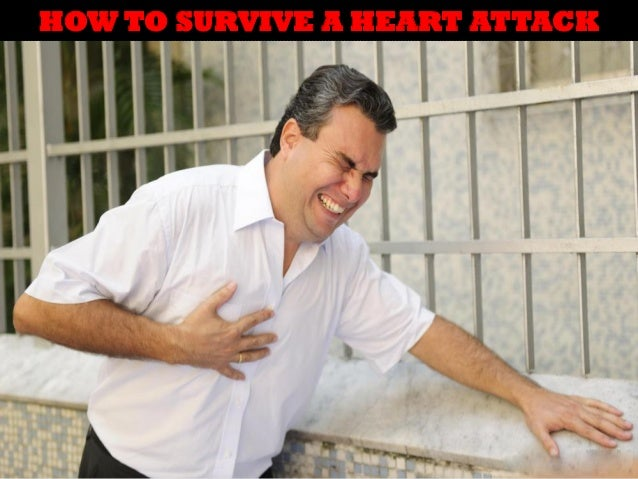 HOW TO SURVIVE A HEART ATTACK  HOW TO SURVIVE A HEART ATTACK