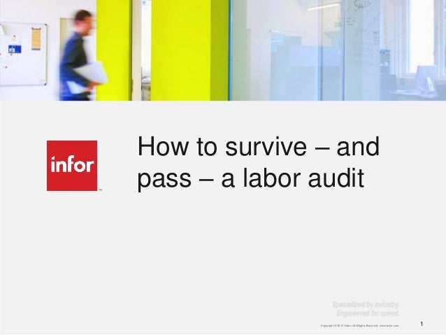 Copyright © 2013. Infor. All Rights Reserved. www.infor.com 11 How to survive – and pass – a labor audit
