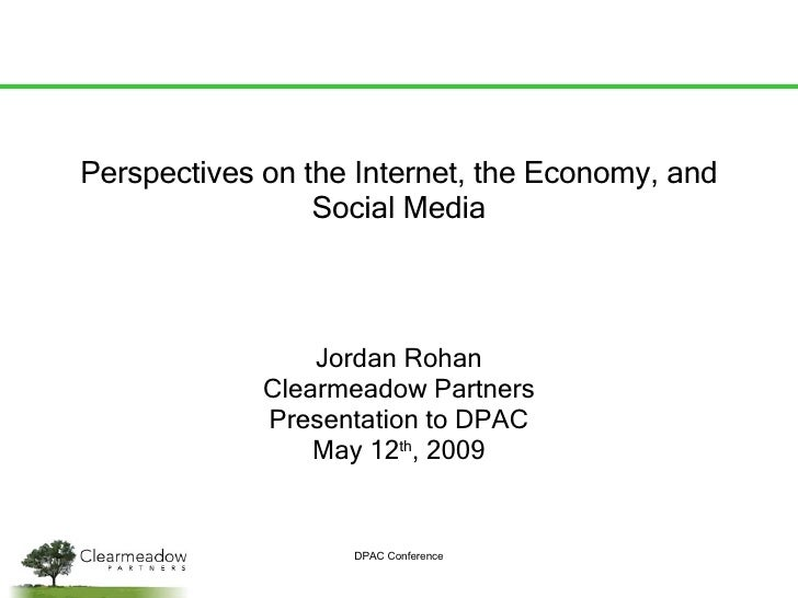 Perspectives on the Internet, the Economy, and Social Media Jordan Rohan Clearmeadow Partners Presentation to DPAC May 12 ...