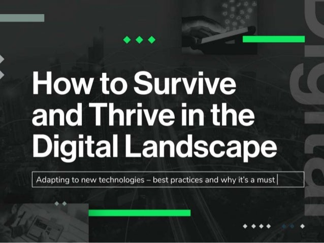 How to Survive and Thrive in the Digital Landscape • Adapting to new technologies – best practices and why it's a must