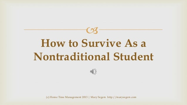   How to Survive As a Nontraditional Student  (c) Home Time Management 2013 | Mary Segers http://marysegers.com