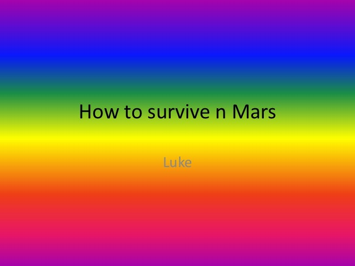 How to survive n Mars        Luke