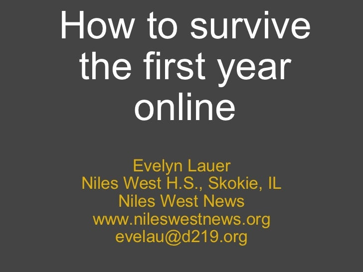 How to survive the first year online Evelyn Lauer Niles West H.S., Skokie, IL Niles West News www.nileswestnews.org [email...