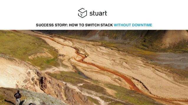 SUCCESS STORY: HOW TO SWITCH STACK WITHOUT DOWNTIME