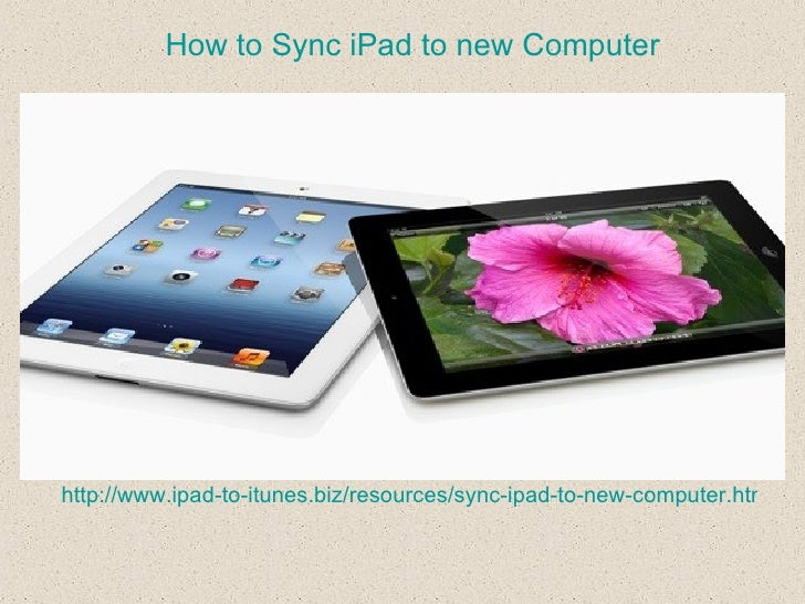 How to Sync iPad to new Computerhttp://www.ipad-to-itunes.biz/resources/sync-ipad-to-new-computer.html