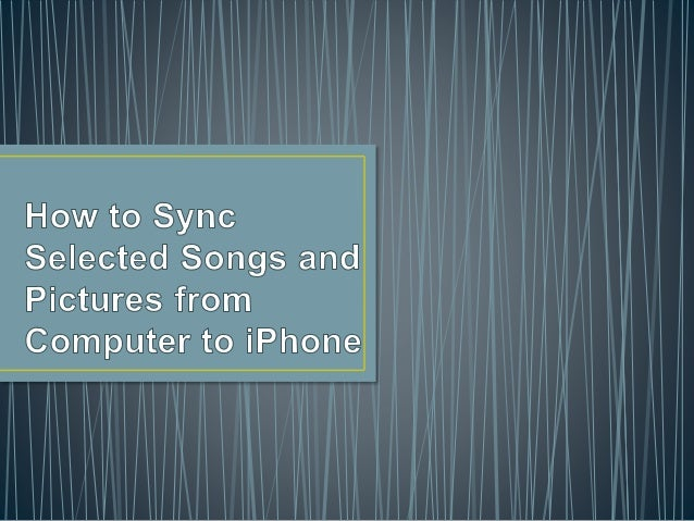 how to sync music from computer to iphone how to sync selected songs and pictures from computer to 21032