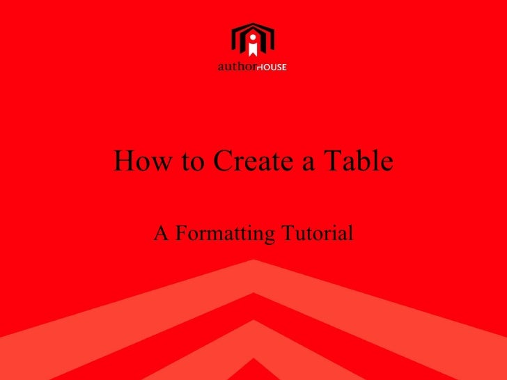 How to Create a Table        A Formatting Tutorial     1