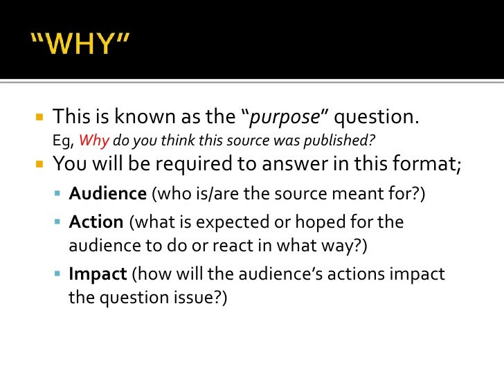 """   This is known as the """"purpose"""" question.    Eg, Why do you think this source was published?   You will be required to..."""