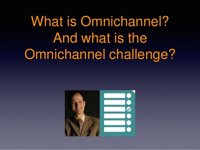 What is Omnichannel? And what is the Omnichannel challenge?