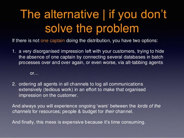 The alternative   if you don't solve the problem If there is not one captain doing the distribution, you have two options:...