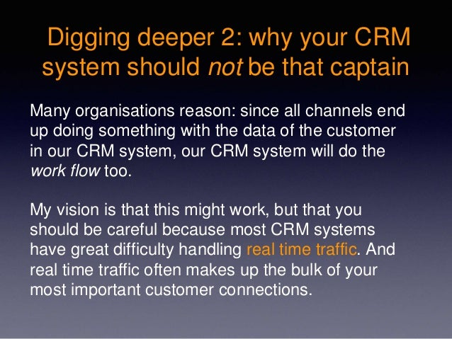 Digging deeper 2: why your CRM system should not be that captain Many organisations reason: since all channels end up doin...
