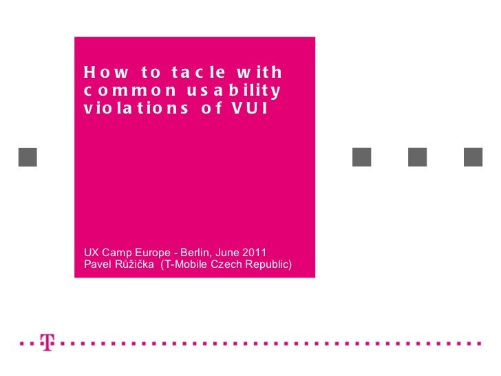 How to tacle with common usability violations of VUI   UX Camp Europe - Berlin ,  June  2011 Pavel Růžička   (T-Mobile Cze...