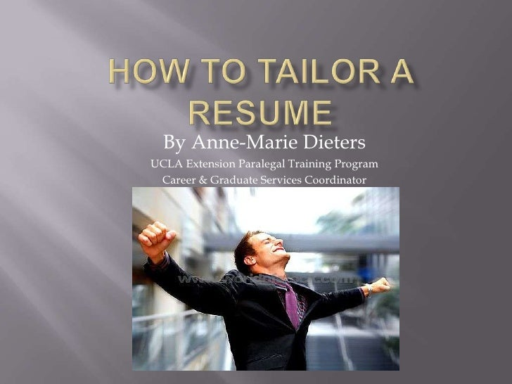 How to tailor a resume<br />By Anne-Marie Dieters<br />UCLA Extension Paralegal Training Program <br />Career & Graduate S...