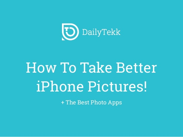 How To Take Better iPhone Pictures! + The Best Photo Apps