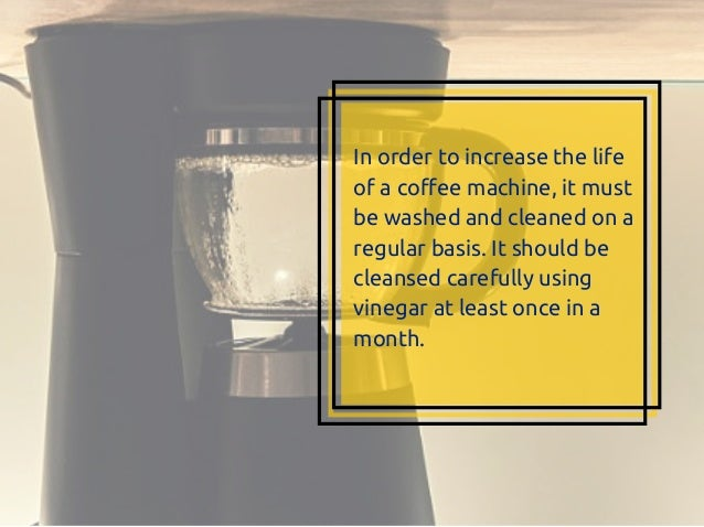 In order to increase the life of a coffee machine, it must be washed and cleaned on a regular basis. It should be cleansed...