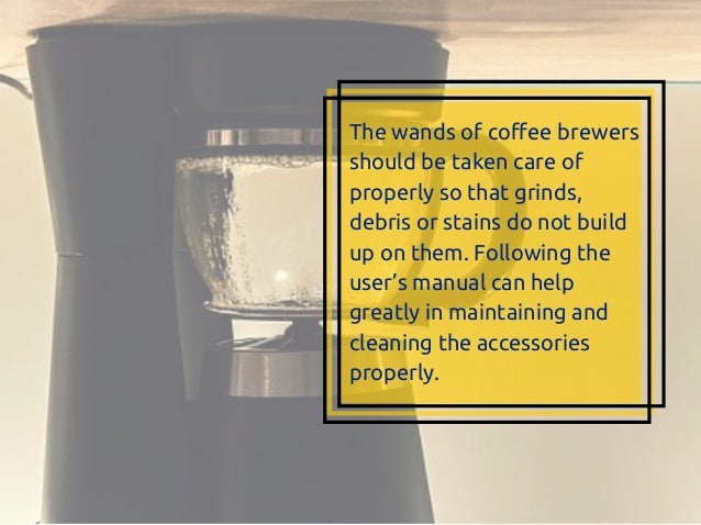 The wands of coffee brewers should be taken care of properly so that grinds, debris or stains do not build up on them. Fol...