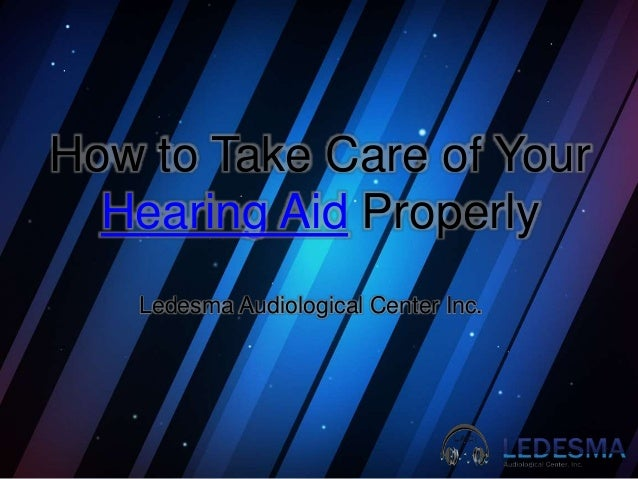 How to Take Care of Your Hearing Aid Properly Ledesma Audiological Center Inc.
