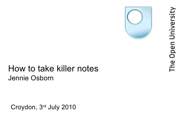 How to take killer notes  Jennie Osborn Croydon, 3 rd  July 2010