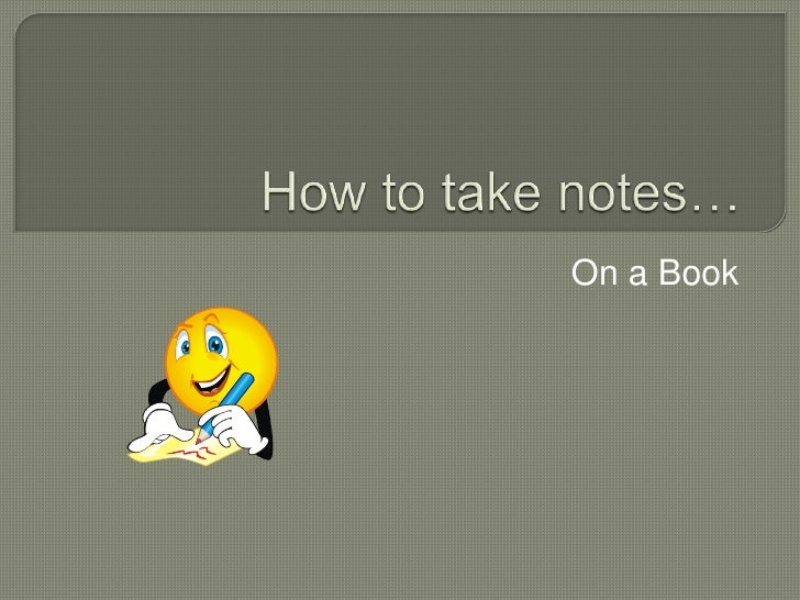 How to take notes…<br />On a Book<br />