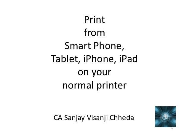 Print from Smart Phone, Tablet, iPhone, iPad on your normal printer CA Sanjay Visanji Chheda 1