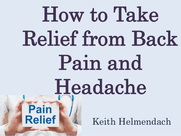 How to Take Relief from Back Pain and Headache Keith Helmendach