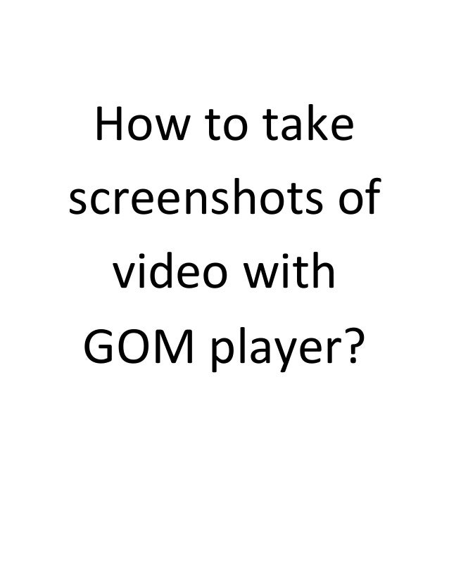 How to take screenshot of video with gom media player how to take screenshots of video with gom player ccuart Gallery