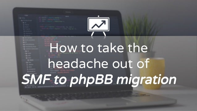 How to take the headache out of SMF to phpBB migration