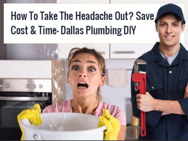 How To Take The Headache Out? Save Cost & Time – Dallas Plumbing DIY PUBLIC SERVICE PLUMBERS