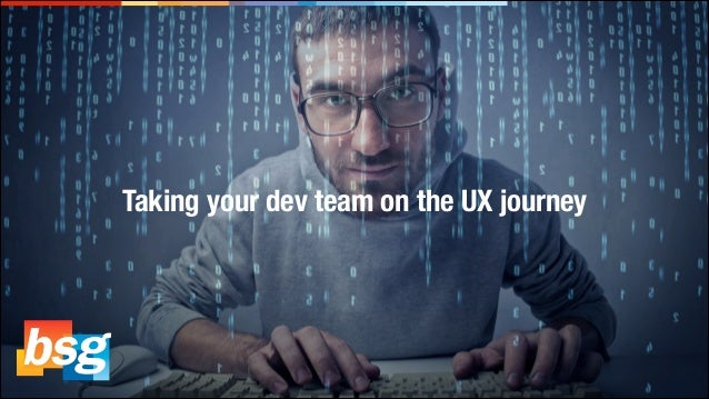 Taking your dev team on the UX journey