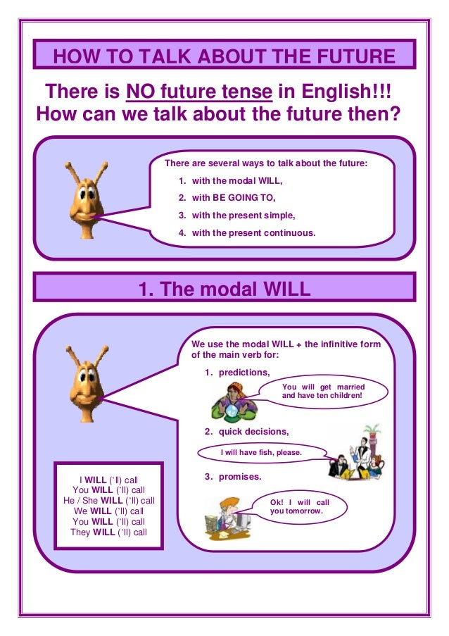 There is NO future tense in English!!! How can we talk about the future then? 1. The modal WILL There are several ways to ...