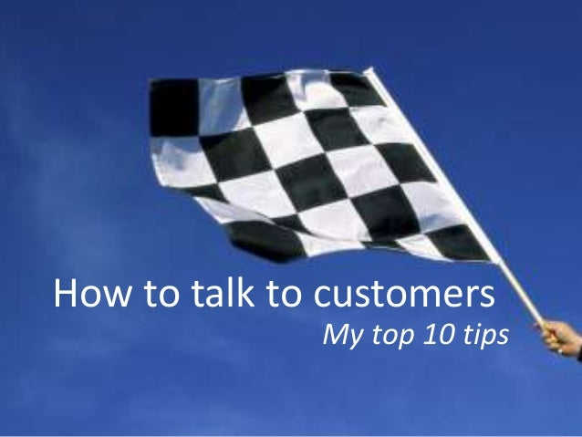 How to talk to customers My top 10 tips
