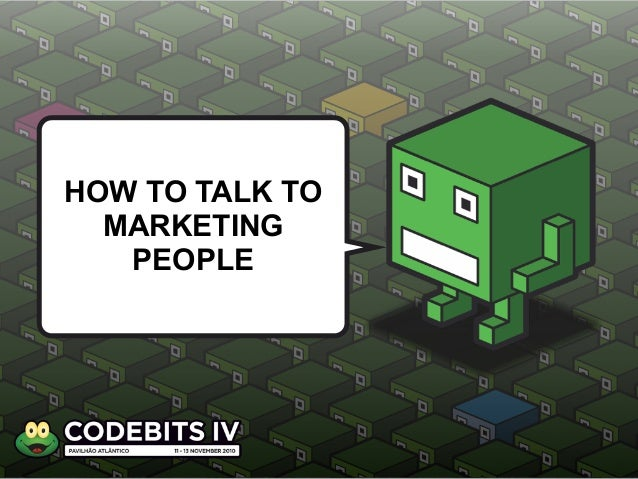 HOW TO TALK TO MARKETING PEOPLE