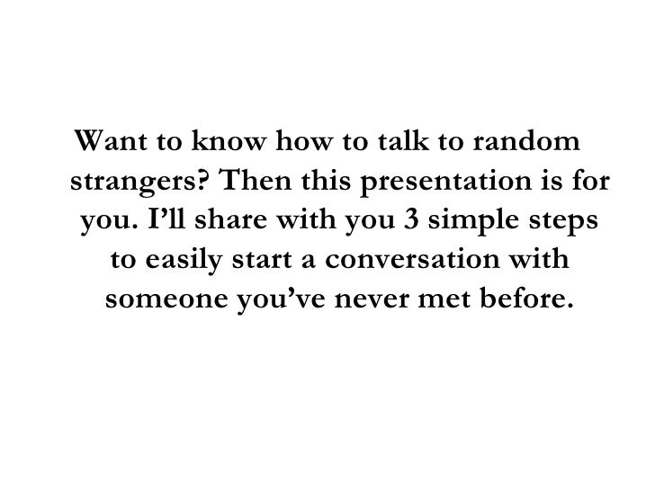 How To Talk To Random Strangers In 3 Simple Steps