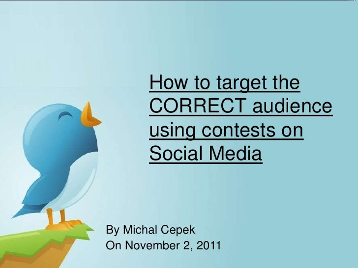 How to target the       CORRECT audience       using contests on       Social MediaBy Michal CepekOn November 2, 2011