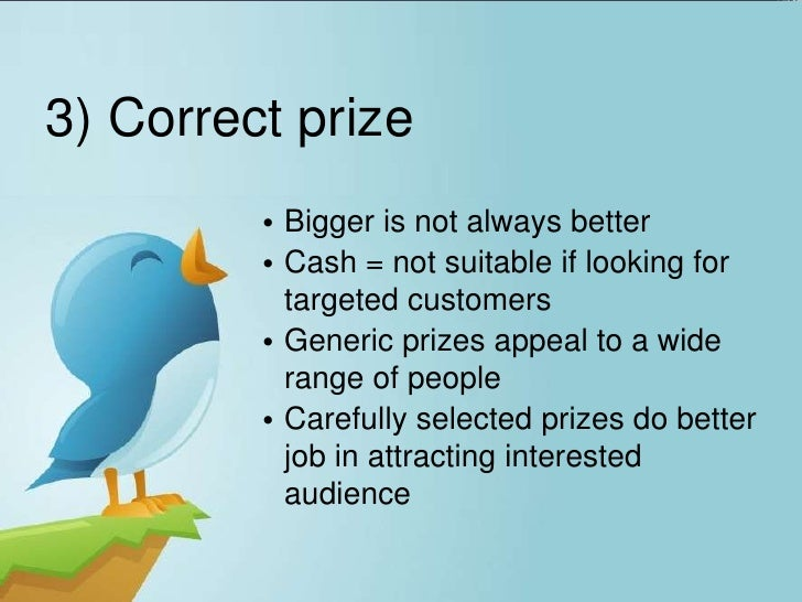 3) Correct prize         • Bigger is not always better         • Cash = not suitable if looking for           targeted cus...