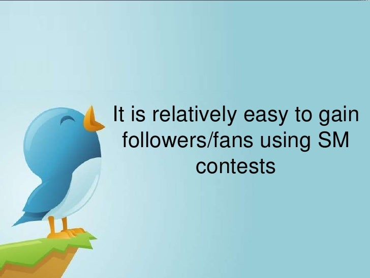 It is relatively easy to gain  followers/fans using SM           contests