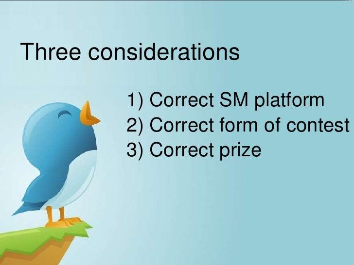 Three considerations         1) Correct SM platform         2) Correct form of contest         3) Correct prize