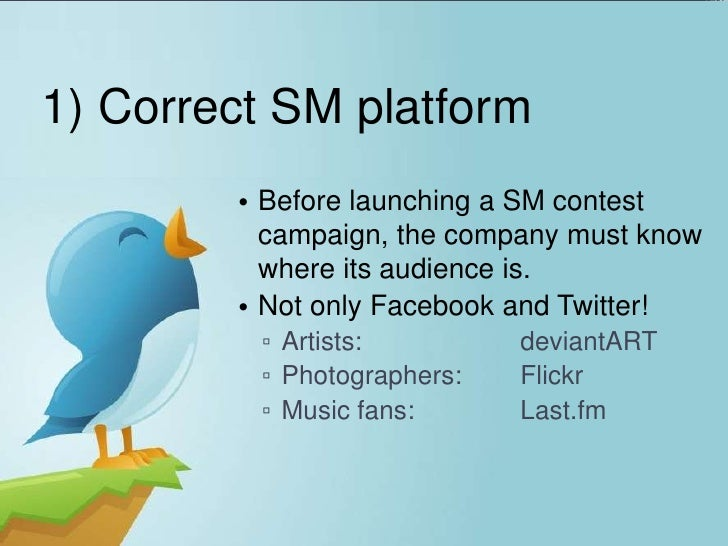 1) Correct SM platform        • Before launching a SM contest          campaign, the company must know          where its ...