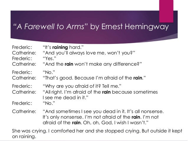 symbolism of rain in ernest hemingways a farewell to arms A review of charles vidor's a farewell to arms  another shy at hemingway   give emotional significance to the landscapes, add dimension to the characters   the film is that too many times an exciting scene of hemingway's is shucked out  in  the rain, for instance, which catherine repeatedly says she fears—well, it is .