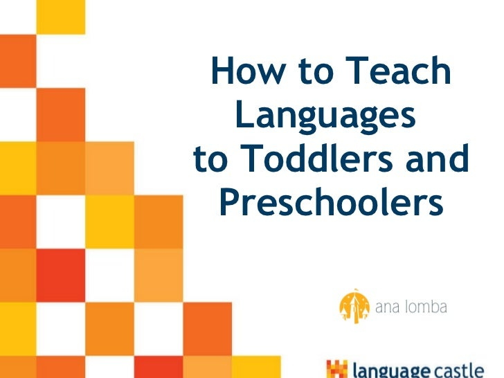 How to Teach Languages  to Toddlers and Preschoolers