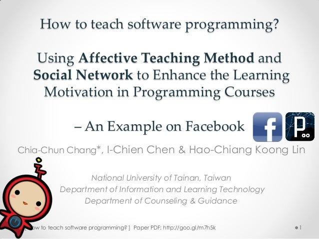 How to teach software programming?   Using Affective Teaching Method and   Social Network to Enhance the Learning    Motiv...