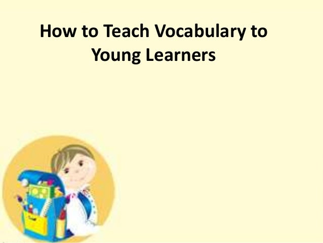 teaching vocabulary to young learners thesis The effect of short stories on teaching vocabulary to on teaching vocabulary to very young learners the master thesis of hatice kübra.