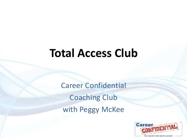 Total Access Club  Career Confidential    Coaching Club  with Peggy McKee