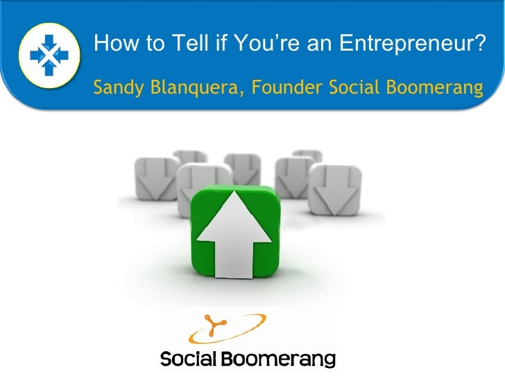 Sandy Blanquera, Founder Social Boomerang How to Tell if You're an Entrepreneur?