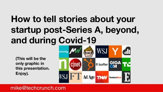 * How to tell stories about your startup post-Series A, beyond, and during Covid-19 mike@techcrunch.com (This will be the ...