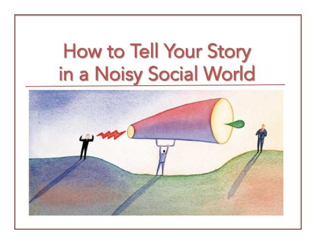 How to Tell Your Story in a Noisy Social World