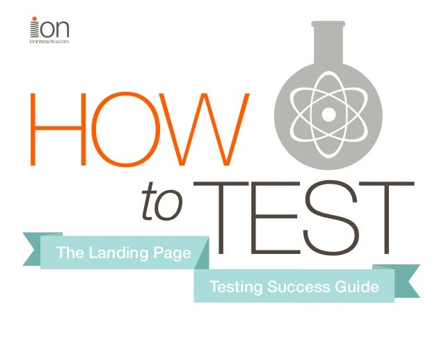 ioninteractive.com  HOW to TEST The Landing Page  Testing Success Guide
