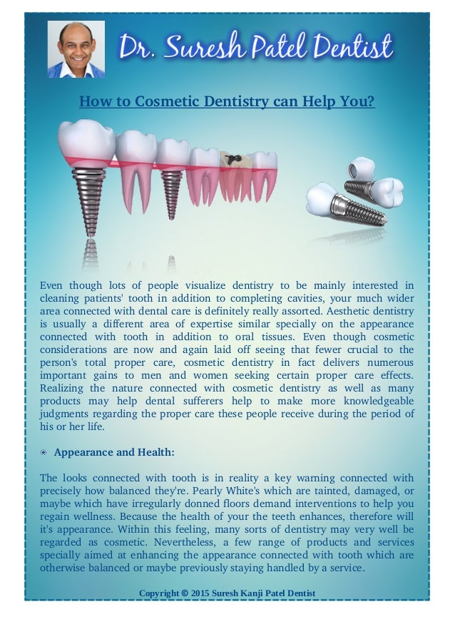 HowtoCosmeticDentistrycanHelpYou? Even  though  lots  of  people  visualize  dentistry  to  be  mainly  in...