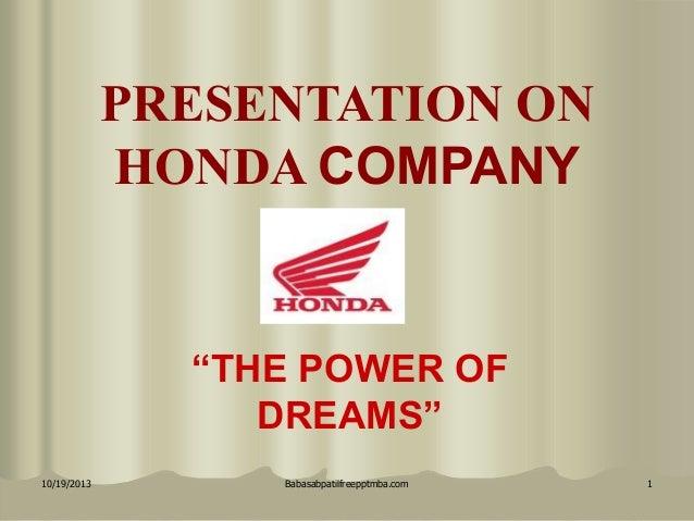 "PRESENTATION ON HONDA COMPANY  ""THE POWER OF DREAMS"" 10/19/2013  Babasabpatilfreepptmba.com  1"